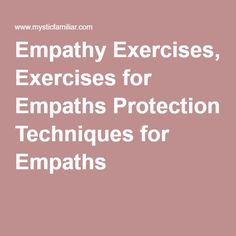 Empathy Exercises, Exercises for Empaths Protection Techniques for Empaths