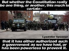 Lysander Spooner on the Constitution...either it authorized this government, or it has been powerless to prevent it.