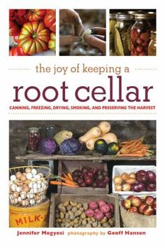 """The Joy of Keeping a Root Cellar : canning, freezing, drying, smoking, and preserving the harvest"" Jennifer Megyesi   If you have the space, she shares the know-how."