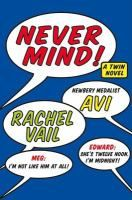 Never mind! : a twin novel / Twelve-year-old New York City twins Meg and Edward have nothing in common, so they are just as shocked as everyone else when Meg's hopes for popularity and Edward's mischievous schemes coincidentally collide in a hilarious showdown