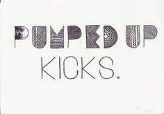 ♫And all the other kids with the pumped up kicks... ♫