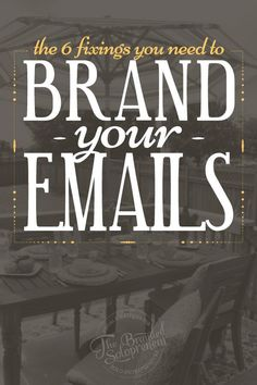 The 6 Fixings You Need To Brand Your Emails Like A Boss