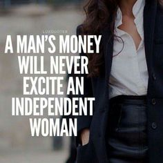 Never. I love making my own money. Bumb bitches love to live off of other men