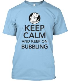 Very funny and topical t-shirt! Get yours here: http://teespring.com/bubble-on3  Keep Calm And Keep On Bubbling   Teespring