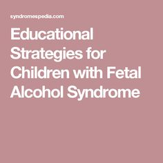 Educational Strategies for Children with Fetal Alcohol Syndrome
