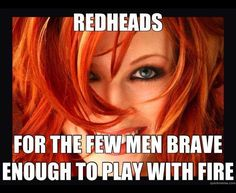 Red heads, Lol, husband had a laugh at this one