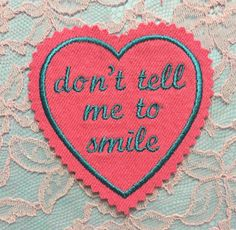 "Teal Embroidered ""don't tell me to smile"" Iron-On or Sew-On Heart Patch on Upcycled Pink Denim ~ Feminist Sassy Femme Girl DIY Punk Canvas"