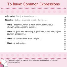 We use the verb to have to form common expressions in informal communication.