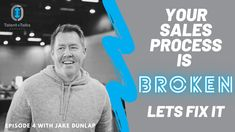 Episode 4: Your Sales Process Is BROKEN! Let's Fix It with Jake Dunlap