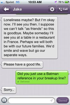 the classiest guys dump you via text and a batman reference.