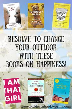 Babies to Bookworms provides a list of books on happiness and joy to help you change your outlook. Start changing your life today!