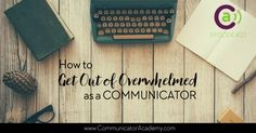 Episode 23 How to Get Out of Overwhelmed as Communicator Getting Out, How To Get, Writing, Blogging, Tips, Advice, Composition, Writing Process, Hacks