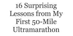 16 Surprising Lessons from My First Ultramarathon Leo Babauta, Ultra Marathon, Zen, Mindfulness, Thoughts, Consciousness, Ideas