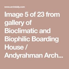 Image 5 of 23 from gallery of Bioclimatic and Biophilic Boarding House / Andyrahman Architect. Photograph by Mansyur Hasan