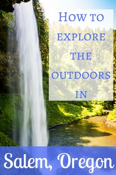 How to Explore the Outdoors in Salem, Oregon