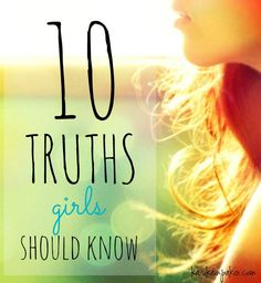 10 Truths Girls Should Know - How can a girl be IN the world but not OF the world? By taking to heart these 10 ultimate truths that lead to a better life.