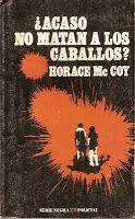 Entre montones de libros: ¿Acaso no matan a los caballos? Horace McCoy