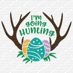 I'm going hunting svg Easter bunny eggs by ChameleonCuttables