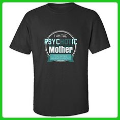 I Am The Psychotic Mother You Were Warned About - Adult Shirt 5xl Black - Relatives and family shirts (*Amazon Partner-Link)