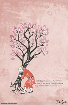"""""""Society grows great when old man plant trees whose shade they know they shall never sit in."""" - Greek Proverb #pinquotes #quote #proverb #future #children #legacy"""