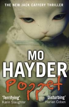 Poppet (Jack Caffery) by Mo Hayder. Mo Hayder writes really scary books.this cover is frightening enough! I Love Books, New Books, Good Books, Books To Read, Tess Gerritsen, Crime Fiction, Thriller Books, First Novel, Film Serie