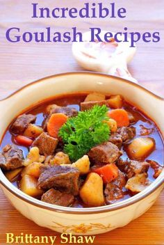 Incredible Goulash Recipes: Collection Includes Easy, Hungarian, Beef ...