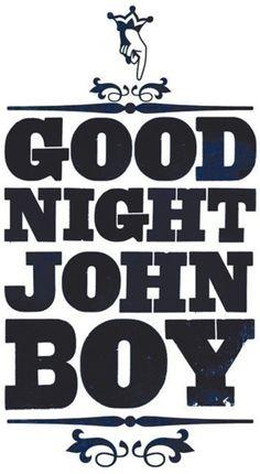the waltons!!!!!!!!!!!!!!!!!!! Love the saying good night john boy. Want this on pj shirt