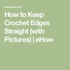 How to Keep Crochet Edges Straight (with Pictures) | eHow