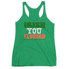 IRISH You Flossed. Dental Inspired St. Patty's tank