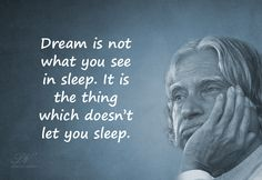 Dream is not what you see in sleep, It is the think which doesn't let you sleep. - Ignited Mind – Inspirations From Dr APJ Abdul Kalam #inspirational #quotes #lifequotes