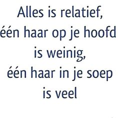 Alles is relatief One Word Quotes, Picture Quotes, Best Quotes, Funny Quotes, Life Quotes, Cool Words, Wise Words, Positiv Quotes, Dutch Words