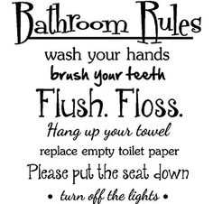 Bathroom Rules Wash Your Hands Brush Your Teeth Flush Floss Hang Up Your  Towel Replace Empty Toiltet Paper Please Put The Seat Down Turn Off The  Lights. ...