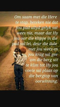 Stap saam met die Here. Special Words, Special Quotes, I Love You God, Pictures Of Jesus Christ, Afrikaanse Quotes, Good Morning Wishes, Praise The Lords, Bible Verses Quotes, Scriptures