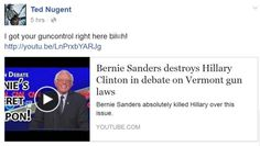"Ted Nugent shares fake video of Bernie shooting Hillary Clinton - NY Daily News | 5.10.16 | ""Rocker and rabid gun nut Ted Nugent shared a YouTube video of a doctored Bernie Sanders shooting Hillary Clinton during the Democrat's Brooklyn debate. Bernie Sanders did not approve this message."""