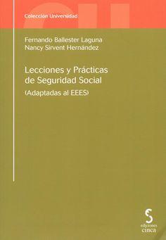 Lecciones y prácticas de seguridad social : adaptadas al EEES / Fernando Ballester Laguna, Nancy Sirvent Hernández, 2013
