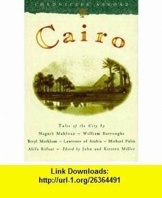 Cairo (Chronicles Abroad) (9780811804929) Naguib Mahfouz, William Burroughs, Beryl Markham, Lawrence of Arabia, Michael Palin, Alifa Rifaat, William Thackeray, John Miller, Kirsten Miller, Rudyard Kipling , ISBN-10: 0811804925  , ISBN-13: 978-0811804929 ,  , tutorials , pdf , ebook , torrent , downloads , rapidshare , filesonic , hotfile , megaupload , fileserve