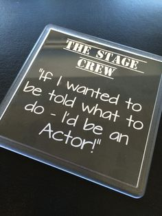 Stage Crew Coaster - If I'd wanted to be told what to do - I'd be an Actor! - Theatre Gift