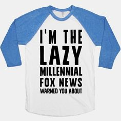 I'm The Lazy Millennial Fox News Warned You About #millennials #lazy #foxnews #sassy #hater