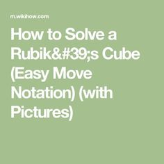 How to Solve a Rubik's Cube (Easy Move Notation) (with Pictures)