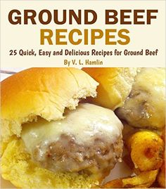 Ground Beef Recipes: 25 Quick, Easy and Delicious Recipes for Ground Beef - Kindle edition by V. L. Hamlin. Cookbooks, Food & Wine Kindle eBooks @ Amazon.com.