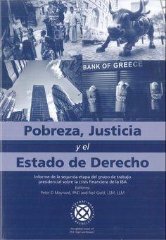 Pobreza, justicia y el estado del derecho : informe de la segunda etapa del grupo de trabajo presidencial sobre las crisis financieras de la IBA.    International Bar Association, 2014