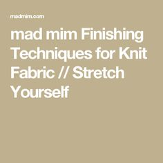 mad mim Finishing Techniques for Knit Fabric // Stretch Yourself