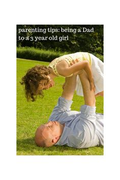 Parenting Tips: Being A Dad to a Fiesty 3 Year Old Girl
