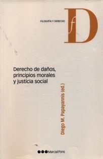 Derecho de daños, principios morales y justicia social / Diego M. Papayannis (ed.) ; participantes, Carlos Bernal, Jules L. Coleman, John Gardner ... [et al.]. 341 F3 2013 D