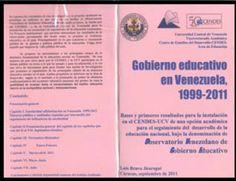 CD-096  BRAVO JÁUREGUI, Luis  Gobierno Educativo en Venezuela  Bases y primeros resultados para la instalación en el CENDES-UV de una  opción academia para el seguimiento del desarrollo de la Educación Nacional  , bajo la denominación de Observatorio Venezolano de Gobierno  Electrónico  Septiembre 2011