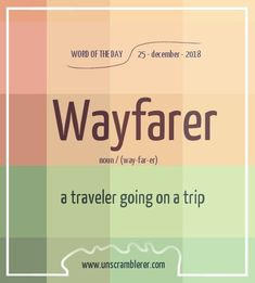 Todays is: Wayfarer To get a better meaning of the word here are the synonyms wanderer pilgrim journeyer nomad rambler drifter vagabond vagrant Interesting English Words, Unusual Words, Weird Words, Rare Words, Learn English Words, Unique Words, New Words, Advanced English Vocabulary, English Vocabulary Words