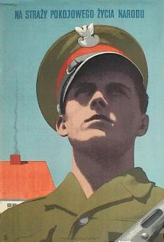 """Poland - PRL, Artist: Tadeusz Trepkowski """"Guarding the peaceful life of the nation"""", Polish Government, Communist Propaganda, Political Posters, Good Old Times, Old Advertisements, Peaceful Life, Quote Posters, Retro, Art School"""
