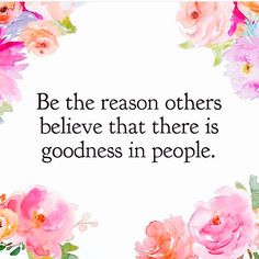 Be the reason others believe that there is goodness in people. Inspirational Quotes With Images, Inspirational Quotes About Success, Meaningful Quotes, Great Quotes, Quotes To Live By, Positive Quotes, Me Quotes, Motivational Quotes, Qoutes