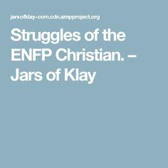 Struggles of the ENFP Christian. – Jars of Klay
