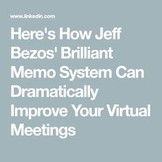 Here's How Jeff Bezos'​ Brilliant Memo System Can Dramatically Improve Your Virtual Meetings